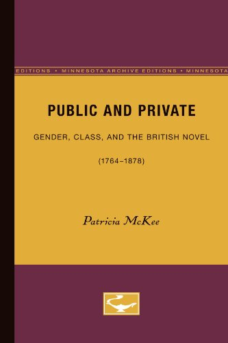 Public and Private: Gender, Class, and the British Novel (1764-1878 (Minnesota Archive Editions) (...