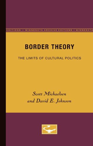 Border Theory: The Limits of Cultural Politics: Scott Michaelsen