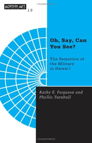 Oh, Say, Can You See?: The Semiotics of the Military in Hawaii (Borderlines): Ferguson, Kathy E.