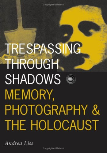 9780816630592: Trespassing Through Shadows: Memory, Photography, And The Holocaust (Visible Evidence)