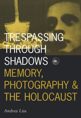 9780816630608: Trespassing Through Shadows: Memory, Photography, And The Holocaust (Visible Evidence)