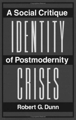 Identity Crises: A Social Critique of Postmodernity: Dunn, Robert G.