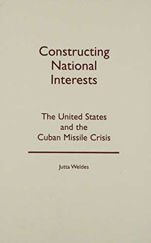 9780816631100: Constructing National Interests: The United States and the Cuban Missile Crisis (Barrows Lectures)