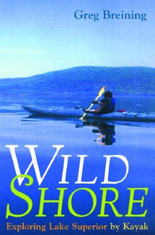 Wild Shore: Exploring Lake Superior by Kayak (Hardback): Greg Breining