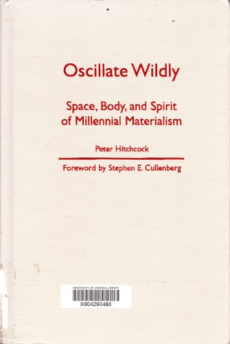 Oscillate Wildly: Space, Body, and Spirit of Millennial Materialism: Hitchcock, Peter