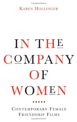 9780816631773: In The Company Of Women: Contemporary Female Friendship Films (Woman's Film Precedents)