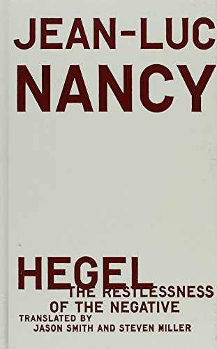 Hegel: The Restlessness of the Negative: Nancy, Jean-Luc