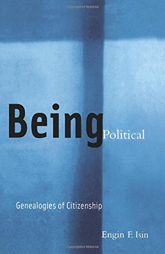Being Political: Genealogies of Citizenship: Engin F. Isin