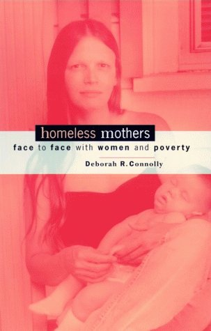 Homeless Mothers: Face to Face with Women and Poverty: Connolly, Deborah R.