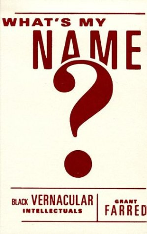 What's My Name?: Black Vernacular Intellectuals: Farred, Grant