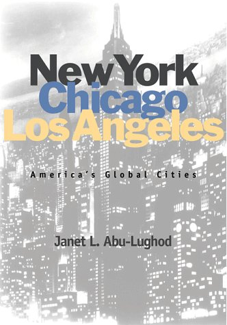 New York, Chicago, Los Angeles: America's Global: Janet L. Abu-Lughod