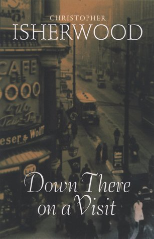 Down There On A Visit: Christopher Isherwood