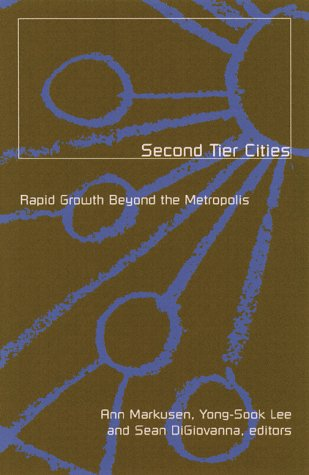 Second Tier Cities: Rapid Growth Beyond the Metropolis: Markusen, Ann R.