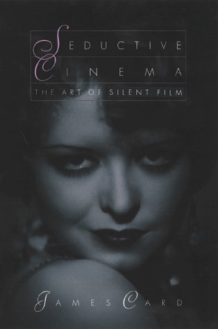 Seductive Cinema: The Art of Silent Film