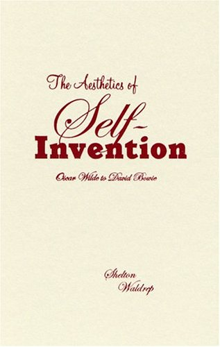 9780816634170: The Aesthetics of Self-Invention: Oscar Wilde to David Bowie
