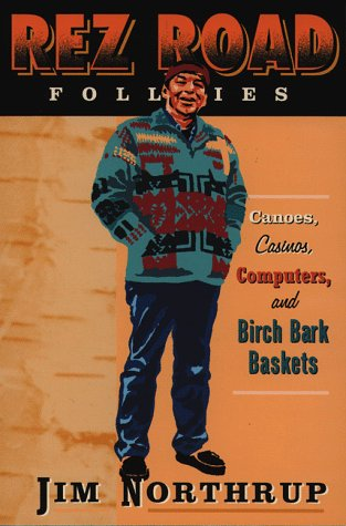 9780816634958: The Rez Road Follies: Canoes, Casinos, Computers, and Birch Bark Baskets