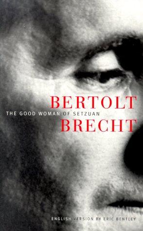 The Good Woman of Setzuan: Brecht, Bertolt; Bentley,