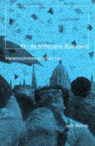Fin de Millenaire Budapest : Metamorphoses of: Bodnar, Judit