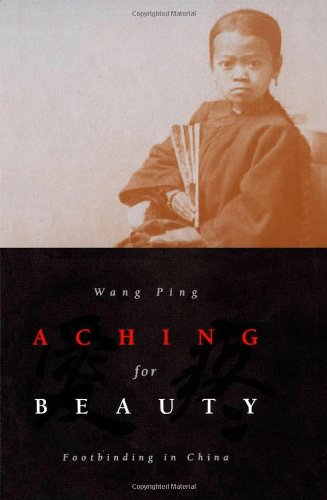 9780816636051: Aching For Beauty: Footbinding in China