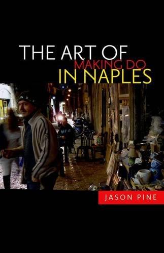 The Art of Making Do in Naples: Pine, Jason