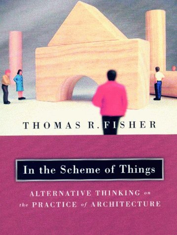 9780816636532: In the Scheme of Things: Alternative Thinking on the Practice of Architecture