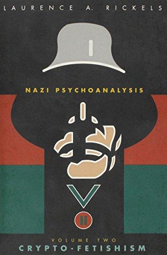 Nazi Psychoanalysis: Volume II. Crypto-Fetishism: Laurence A. Rickels