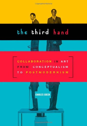 9780816637126: The Third Hand: Collaboration in Art from Conceptualism to Postmodernism