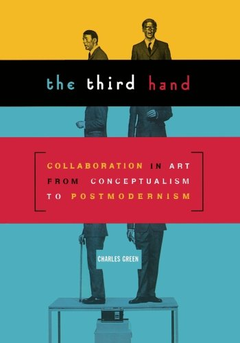 9780816637133: The Third Hand: Collaboration in Art from Conceptualism to Postmodernism