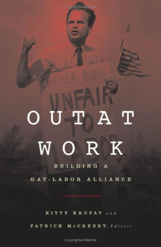 Out of Work: Building a Gay-Labor Alliance: Krupat, Kitty