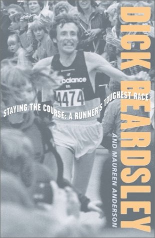 Staying the Course: A Runner's Toughest Race: Dick Beardsley, Maureen