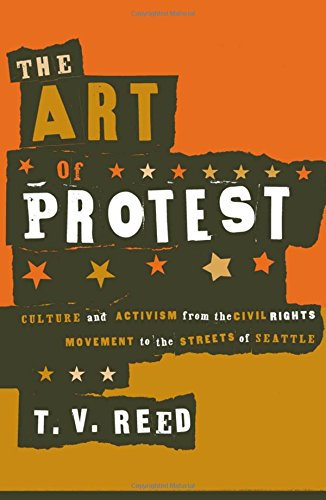 9780816637706: The Art of Protest: Culture and Activism from the Civil Rights Movement to the Streets of Seattle