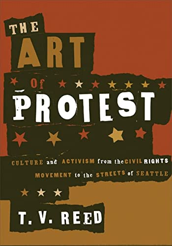 9780816637713: The Art of Protest: Culture and Activism from the Civil Rights Movement to the Streets of Seattle