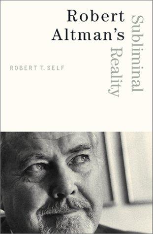 Robert Altman's Subliminal Reality: Self, Robert T.