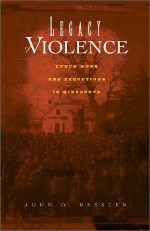 9780816638109: Legacy Of Violence: Lynch Mobs And Executions In Minnesota