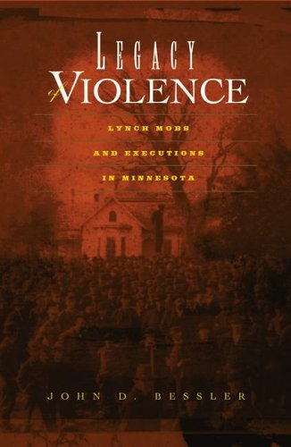 9780816638116: Legacy Of Violence: Lynch Mobs And Executions In Minnesota
