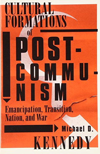 Cultural Formations of Postcommunism : Emancipation, Transition, Nation, and War: Kennedy, Michael ...