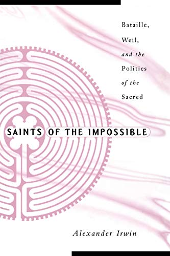 9780816639038: Saints Of The Impossible: Bataille, Weil, And The Politics Of The Sacred