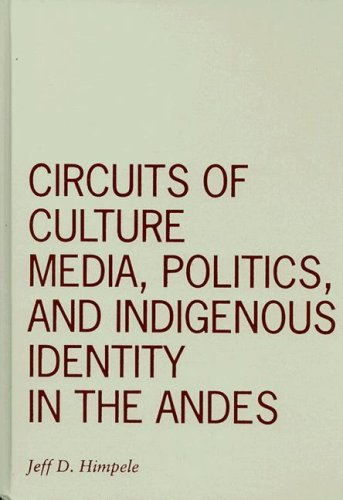 Circuits of Culture: Media, Politics, and Indigenous Identity in the Andes: Himpele, Jeff D.