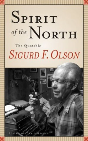Spirit Of The North: The Quotable Sigurd F. Olson (0816639345) by Sigurd F. Olson