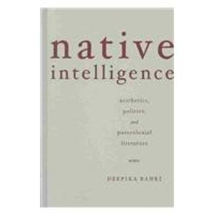 9780816639403: Native Intelligence: Aesthetics, Politics, and Postcolonial Literature