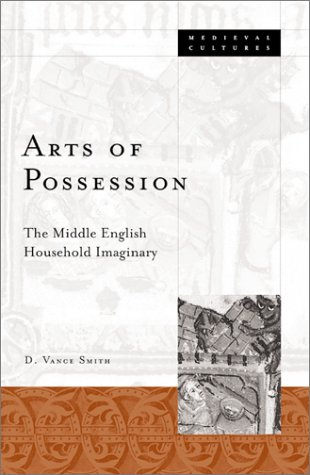 Arts Of Possession: The Middle English Household Imaginary (Medieval Cultures): D. Vance Smith