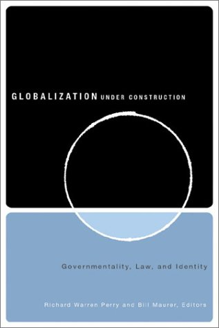 Globalization under Construction: Governmentality, Law, and Identity: Perry, Richard Warren