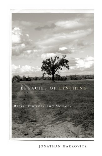 Legacies Of Lynching: Racial Violence And Memory: Jonathan Markovitz