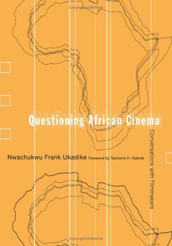 Questioning African Cinema: Conversations With Filmmakers: Ukadike, Nwachukwu Frank