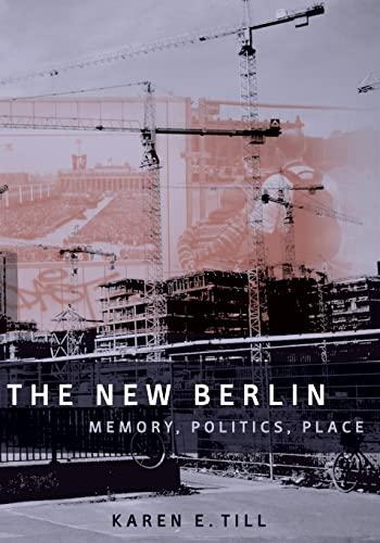 The New Berlin: Memory, Politics, Place: Till, Karen E.