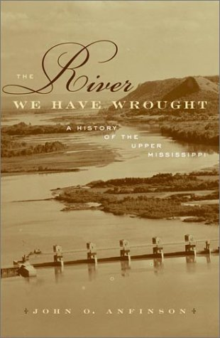 9780816640232: The River We Have Wrought: A History Of The Upper Mississippi