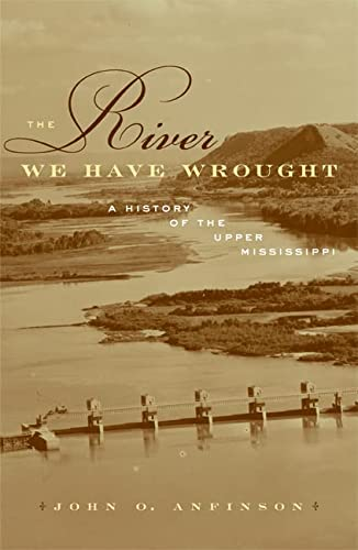 9780816640249: The River We Have Wrought: A History of the Upper Mississippi