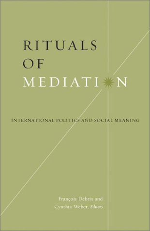9780816640751: Rituals of Mediation: International Politics and Social Meaning