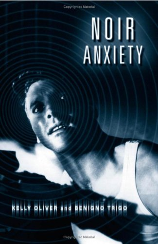Noir Anxiety: Oliver, Kelly; Trigo, Benigno
