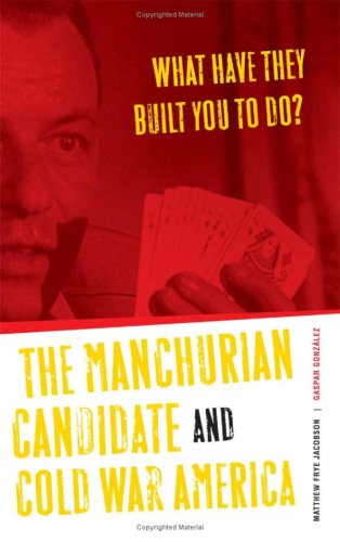 9780816641246: What Have They Built You to Do?: The Manchurian Candidate and Cold War America